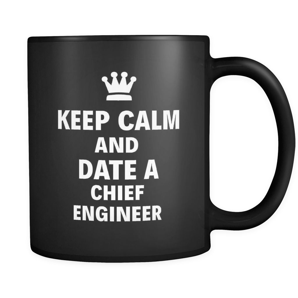 Chief Engineer Keep Calm And Date A  Calming And Products