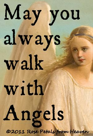 May you always walk with Angels...