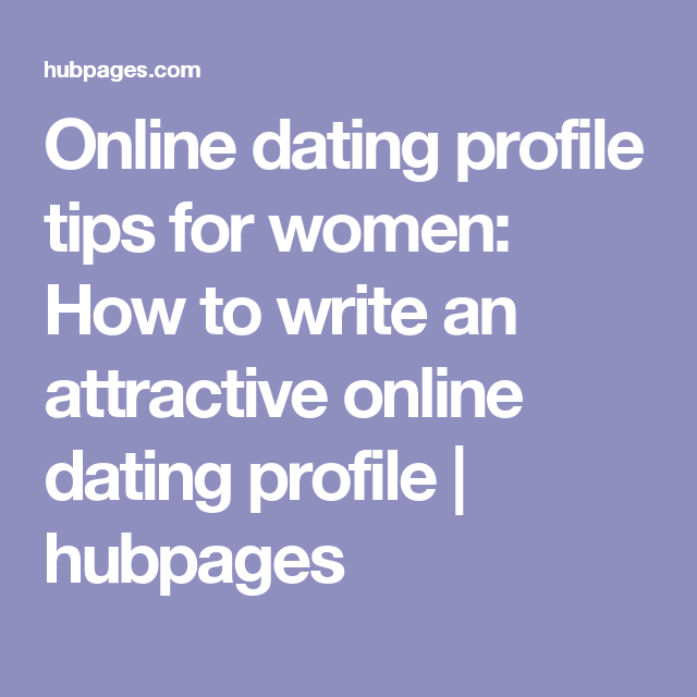 online dating profile tips for women how to write an