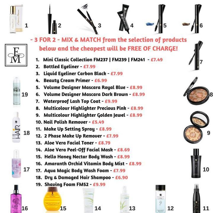 Buy any 3 from selected products and the cheapest will be FREE OF CHARGE! FM237 | FM239 | FM241 | Bottled Eyeliner | Liquid Eyeliner Carbon Black | Beauty Cream Primer | Volume Designer Mascara Royal Blue | Volume Designer Mascara Dark Brown | Waterproof Lash Top Coat | Multicolour Highlighter Precious Pink | Multicolour Highlighter Golden Jewel | Nail Polish Remover | Make Up Setting Spray | 2 Phase Make Up Remover | Aloe Vera Facial Toner | Aloe Vera Peel-Off Facial Mask | Hello Honey…