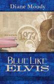 Blue Like Elvis by Diane Moody