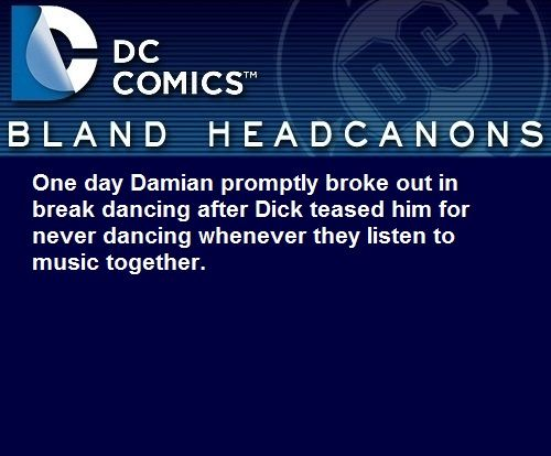 """"""" One day Damian promptly broke out in break dancing after Dick teased him for never dancing whenever they listen to music together. """" hallah-back-at-me"""
