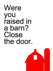 "were you raised in a barn? my daddy said this sometimes, but morewere you raised in a barn? my daddy said this sometimes, but more often it was, ""we can\u0027t afford to air condition the outdoors!\"""