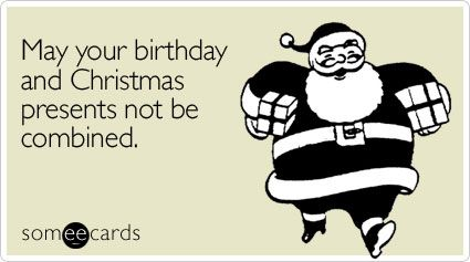 May Your Birthday And Christmas Presents Not Be Combined It S Your Birthday Christmas Presents January Birthday