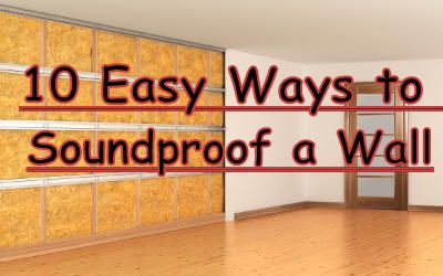 How To Soundproof A Wall 10 Best Ways February 2020