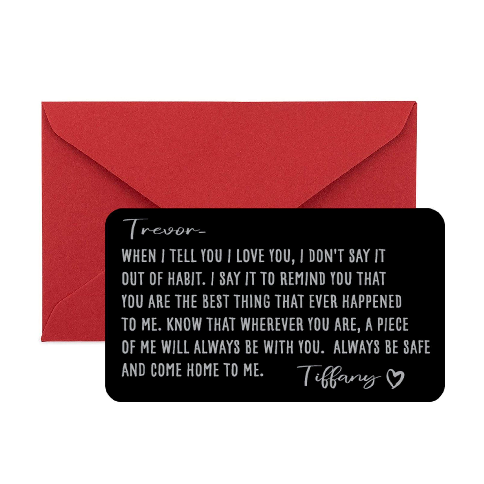 "Engraved Wallet Insert For Men, Boyfriend - Mini Love Message Perfect for Valentine's, Anniversary, Wedding, For the Man I Love MEASUREMENT: Each measure approximately credit card sized (Just 3.5"" x 2."" x 0.02""). Fits Perfectly in Any Wallet!AWESOME QUALITY: This cute wallet insert is made of highest quality anodized aluminum which is sturdy and lightweight. Will not bend!100% MADE IN USA: Metal Made and Laser Engraving done in the USAGIFT READY: Packaged in a sexy red envelope ready for your bo"
