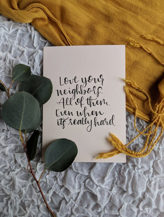Love Your Neighbors All Of Them Even When It S Really Etsy Hard Quotes Love Your Neighbour Hand Lettering Quotes