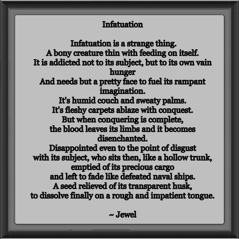 Infatuation- A foolish, unreasoning or extravagant attraction
