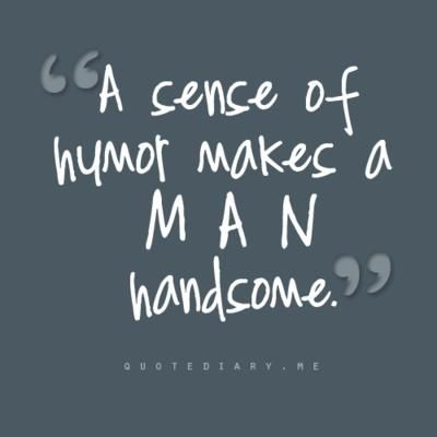 A Sense Of Humor Makes A Man Handsome That Explains My Exs New