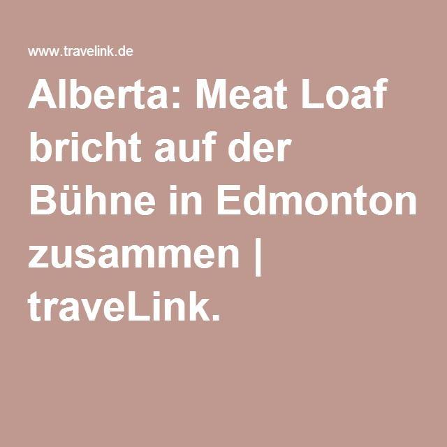 Alberta: Meat Loaf bricht auf der Bühne in Edmonton zusammen | traveLink.