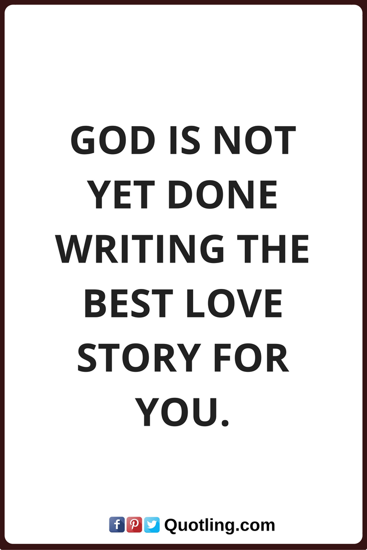 Quotes About Rekindling Love God Quotes God Is Not Yet Done Writing The Best Love Story For You