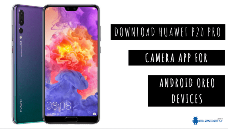 Download Huawei P20 Pro Camera App For Android Oreo Devices Android Oreo Huawei Smartphone Photography