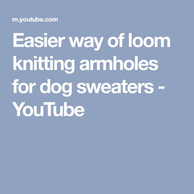 Easier way of loom knitting armholes for dog sweaters - YouTube