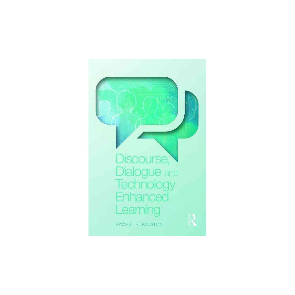 Discourse, Dialogue and Technology Enhanced Learning (Paperback) (Rachel Pilkington)