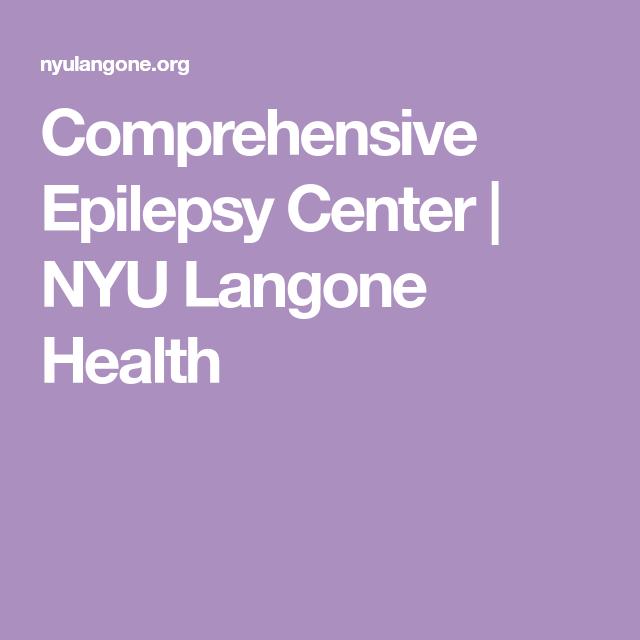 Comprehensive Epilepsy Center Nyu Langone Health Epilepsy Health Spectrum Disorder