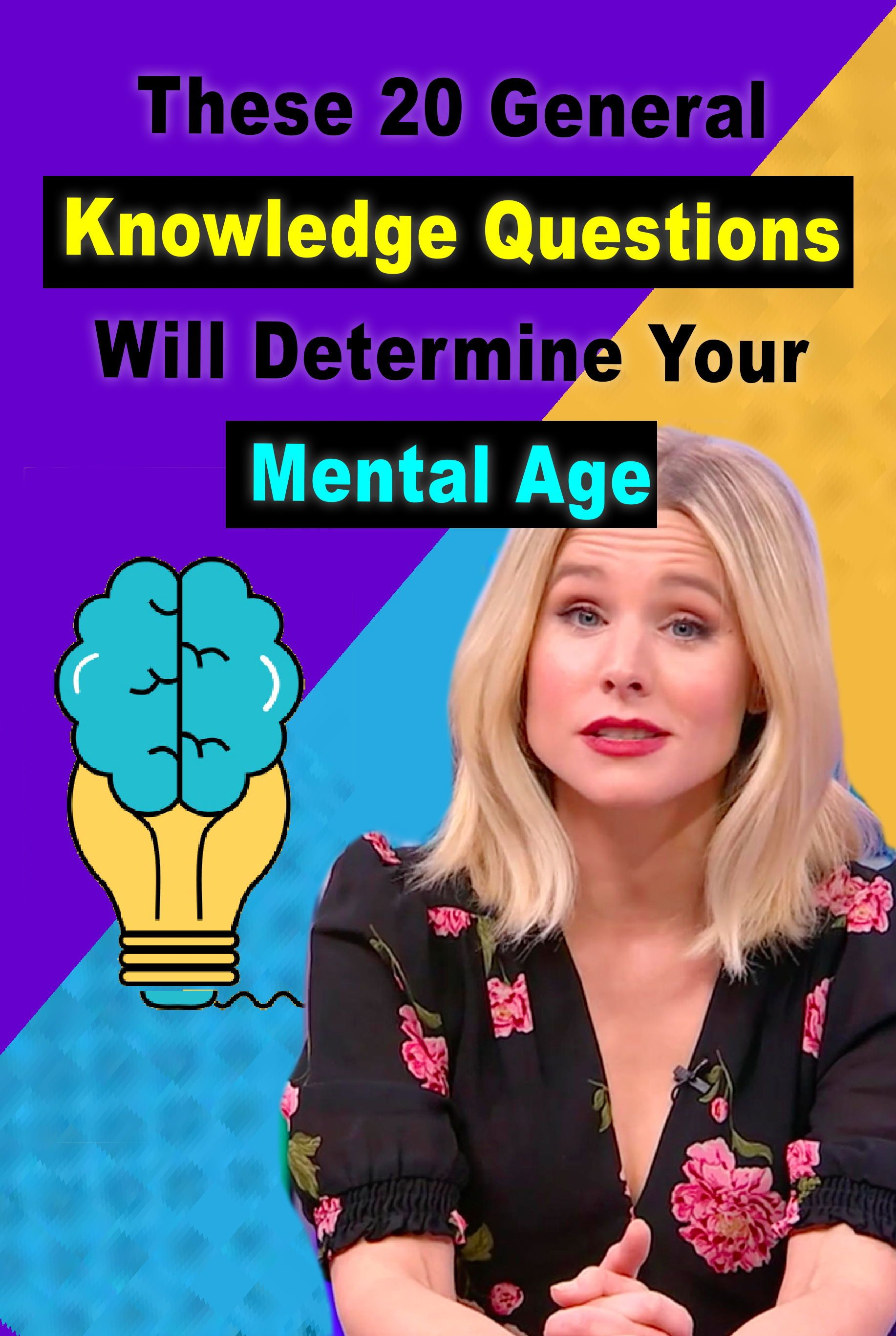 Quiz These 20 General Knowledge Questions Will Determine Your Mental Age Knowledge Quiz Brain Quiz This Or That Questions This mental age quiz will ask you a few questions about your life perceptions and what you feel about certain things in order to reveal your actual mental age. pinterest