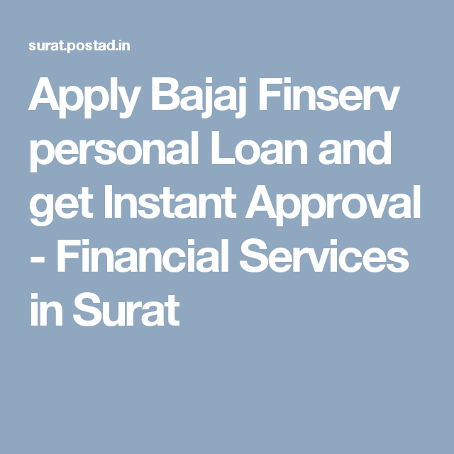 Apply Bajaj Finserv Personal Loan And Get Instant Approval Financial Services In Surat Personal Loans How To Apply Loan