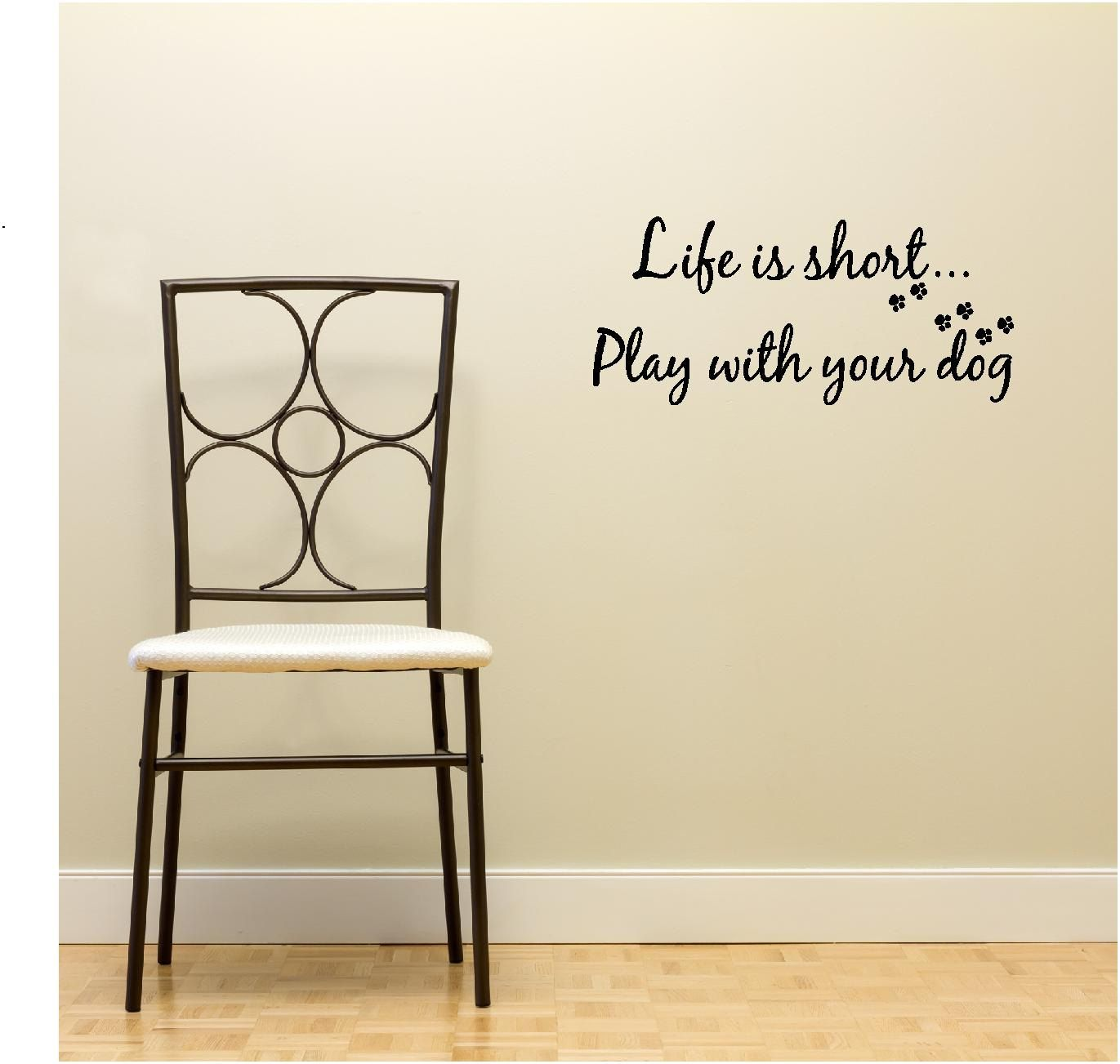 Life Is Short Play With Your Dog Wall Art Wall Sayings Vinyl Letters