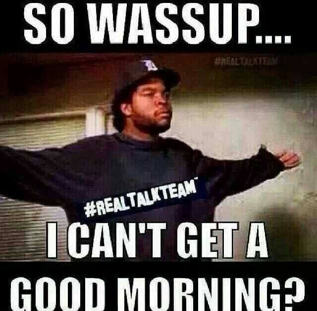 Good Morning Ice Cube Morning Quotes Funny Good Morning Quotes For Him Good Morning Funny
