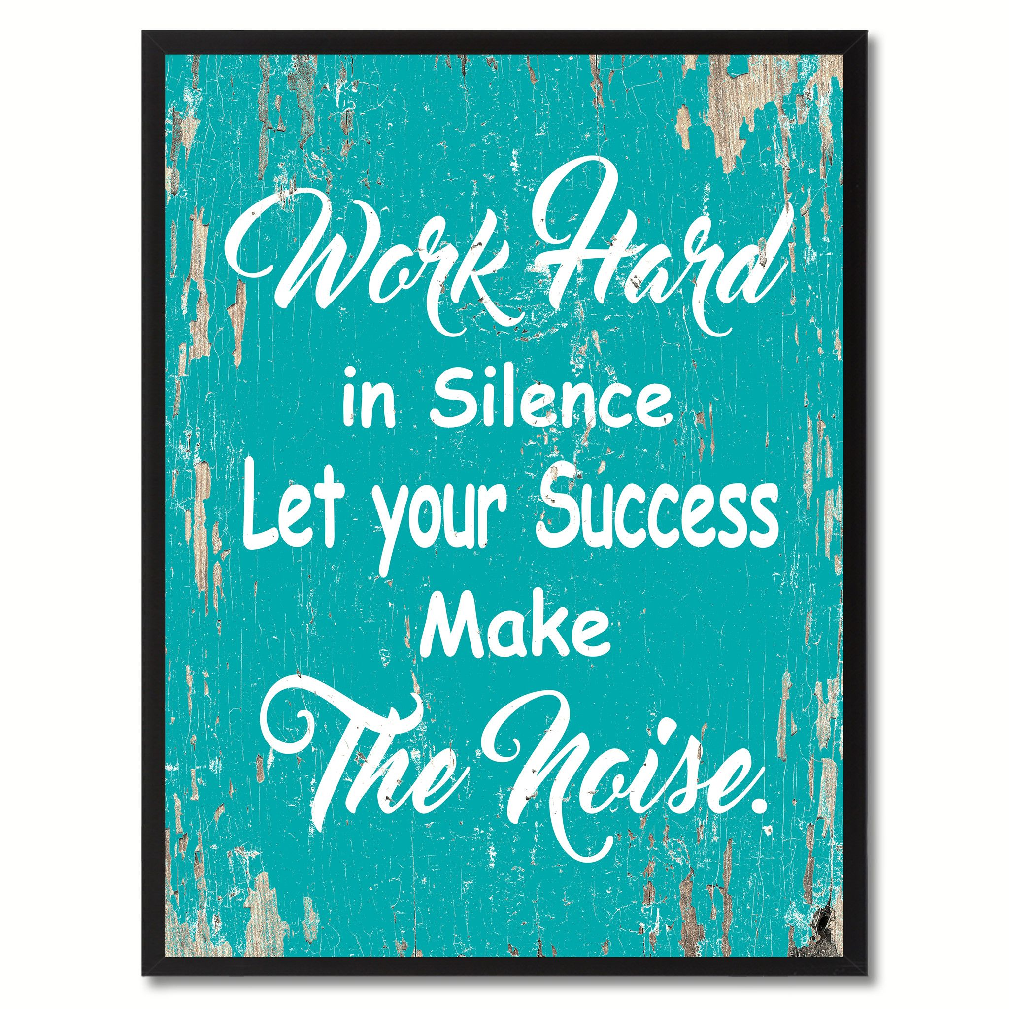 Work Hard In Silence Let Your Success Make The Noise Inspirational