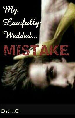 My Lawfully Wedded... Mistake  (ON HEAVY EDITING) #wattpad #romance