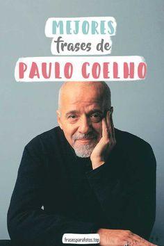 FRASES DE PAULO COELHO✅FRASES DE LA VIDA✅ Escritor brasileño de fama mundial ➤Descubre sus CITAS y TEXTOS más importantes ➤Frases de amor, reflexión y vida.