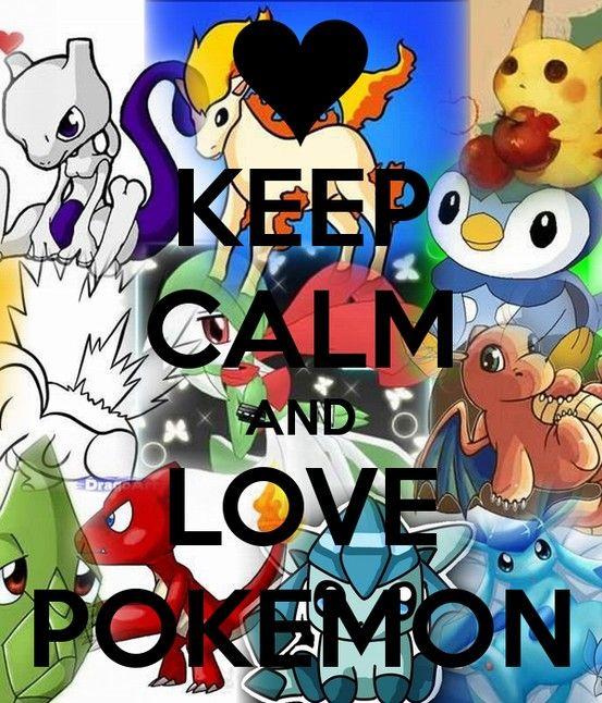 Keep Calm and Love Pokémon. The fandom never dies. Stay strong, Pokémon fangirls/fanboys.