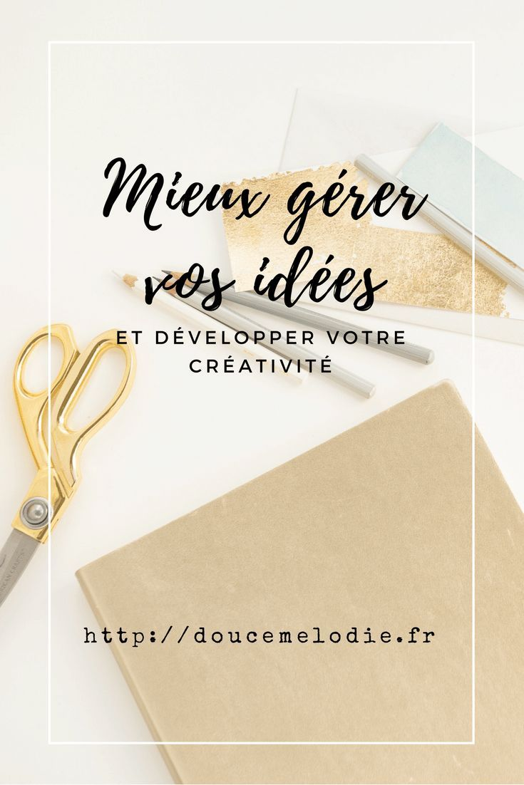 Comment gérer vos idées et développer votre créativité ...