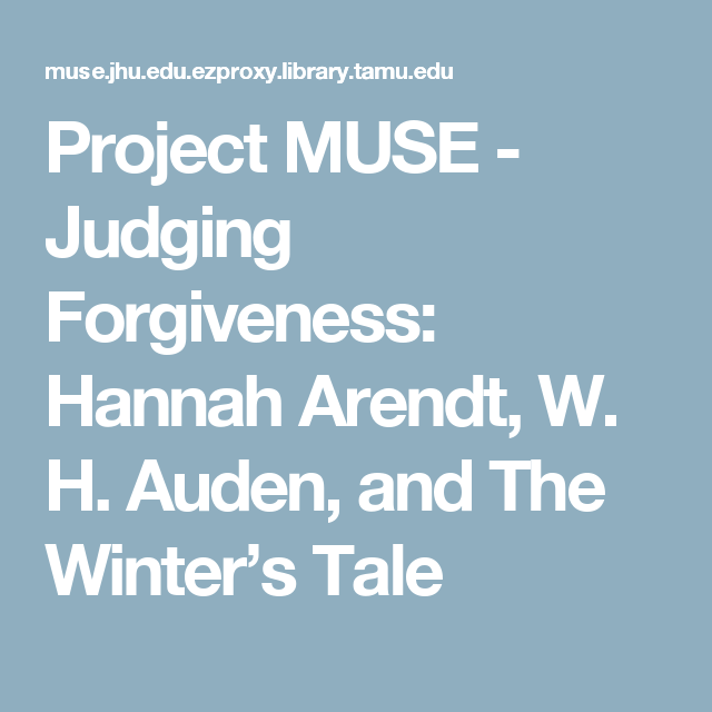Project Muse Judging Forgiveness Hannah Arendt W H Auden And The Winter S Tale The Winter S Tale Hannah