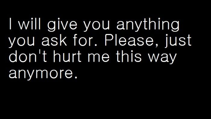 I Will Give You Anything You Ask For. Please, Just Don't