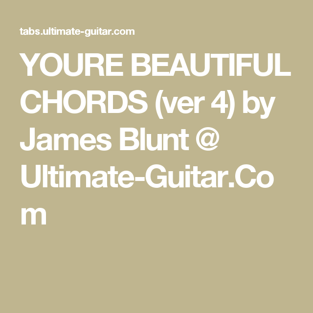 YOURE BEAUTIFUL CHORDS (ver 4) by James Blunt @ Ultimate-Guitar.Com ...