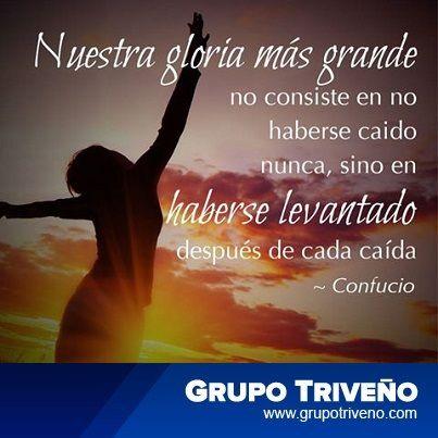 Nuestra gloria más grande no consiste en no haberse caído nunca, sino en haberse levantado después de cada caída. —Confucio