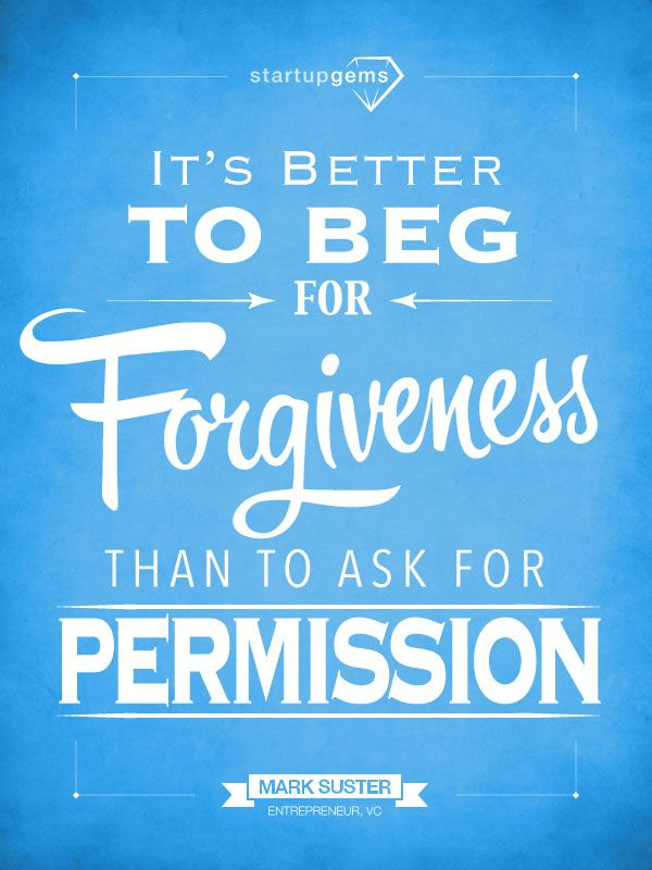 It's Better to Beg for Forgiveness than to Ask for Permission. - Mark Suster canvas