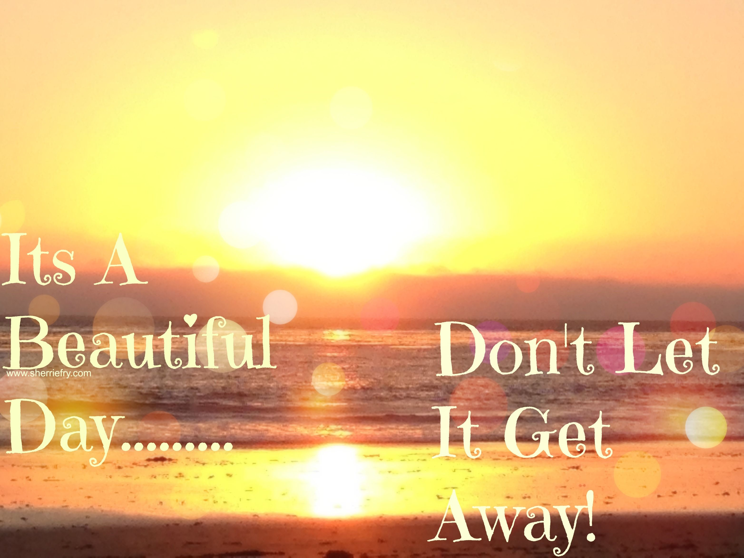Its A Beautiful Day Don T Let It Get Away Quote Beach Sunset Sunset Quotes Beach Quotes Thoughts Quotes