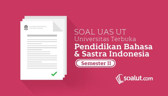 Soal Ujian Ut Pendidikan Bahasa Dan Sastra Indonesia Semester 2 Disertai Kunci Jawaban Pendidikan Bahasa Kurikulum
