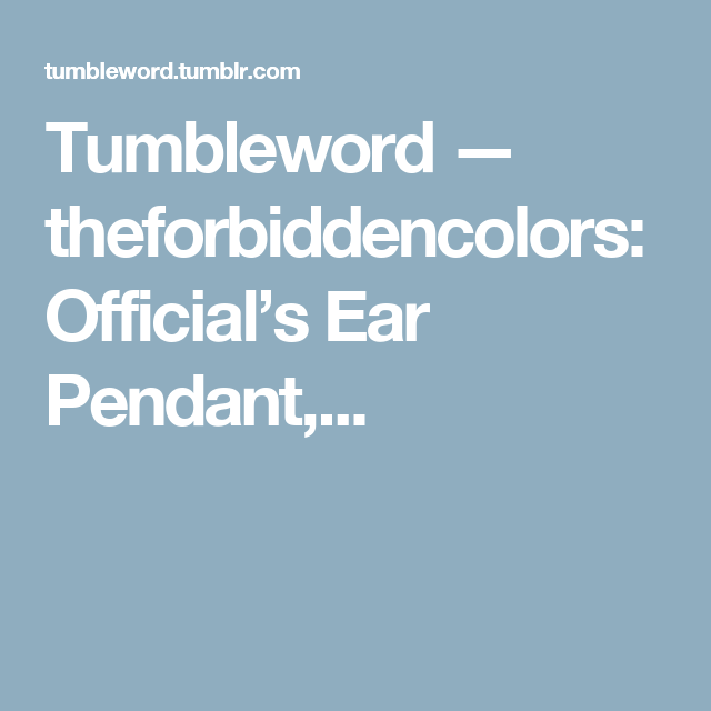 Tumbleword — theforbiddencolors: Official's Ear Pendant,...