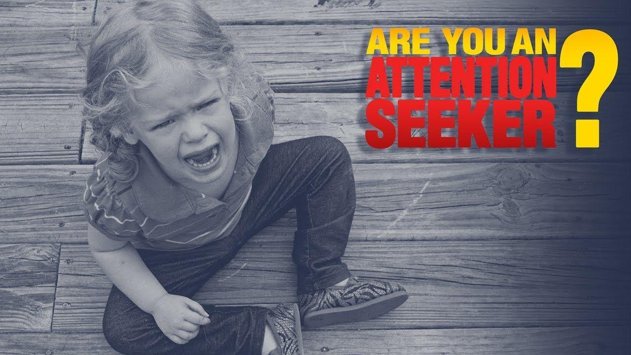 Are you an attention seeker?   Attention seekers, Seeker