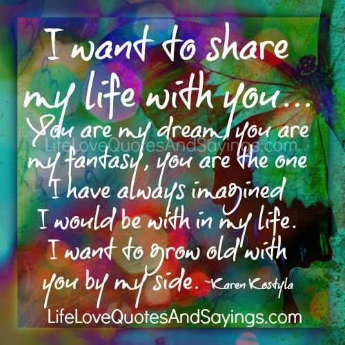 I Want To Grow Old With You Love Quotes: I Want To Share My Life With You… You Are My Dream, You