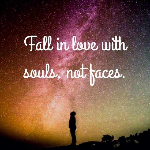 fall in love with souls not faces