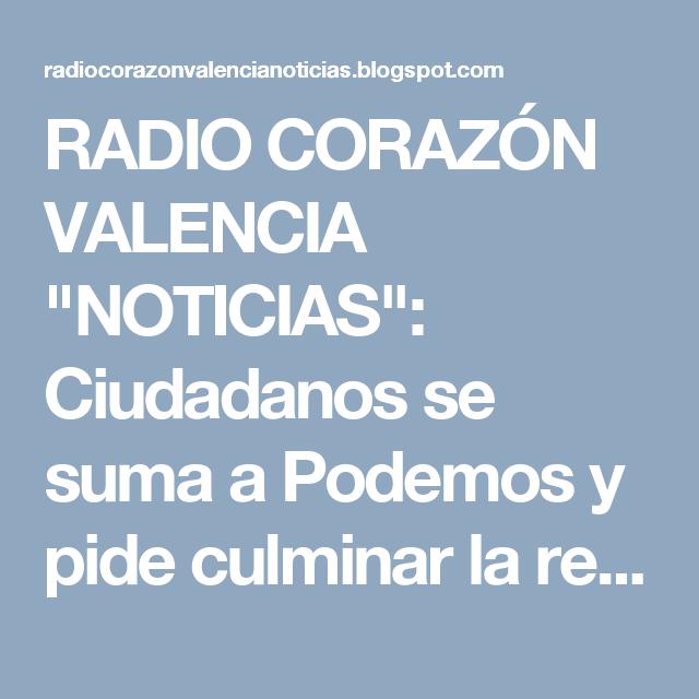 """RADIO CORAZÓN VALENCIA  """"NOTICIAS"""": Ciudadanos se suma a Podemos y pide culminar la re..."""