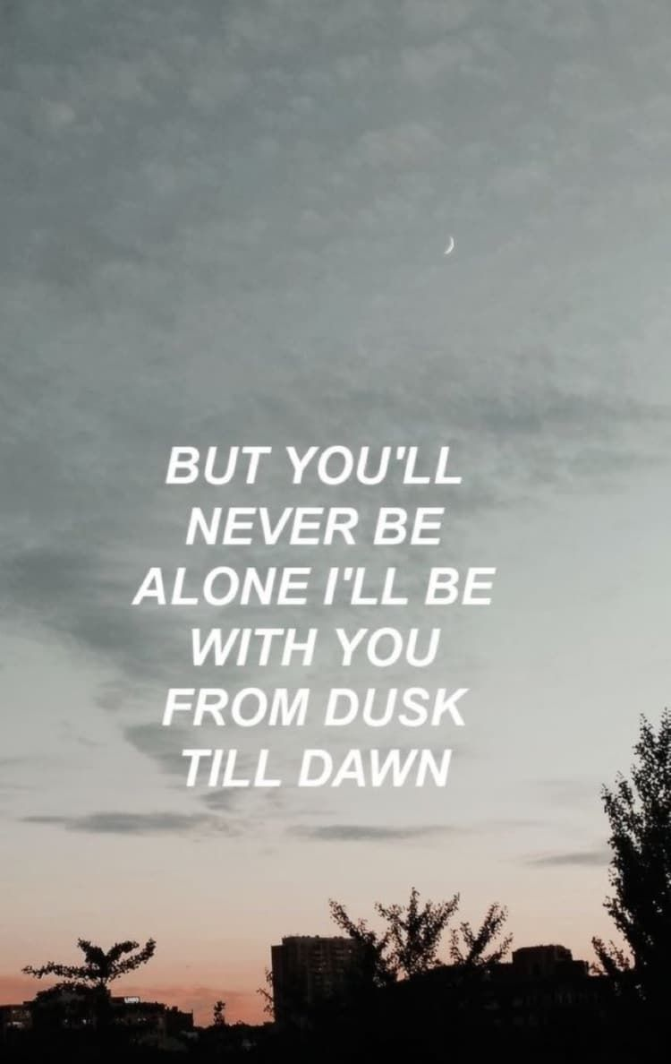 Dusk Till Down Dawn Quotes Song Lyric Quotes Song Quotes