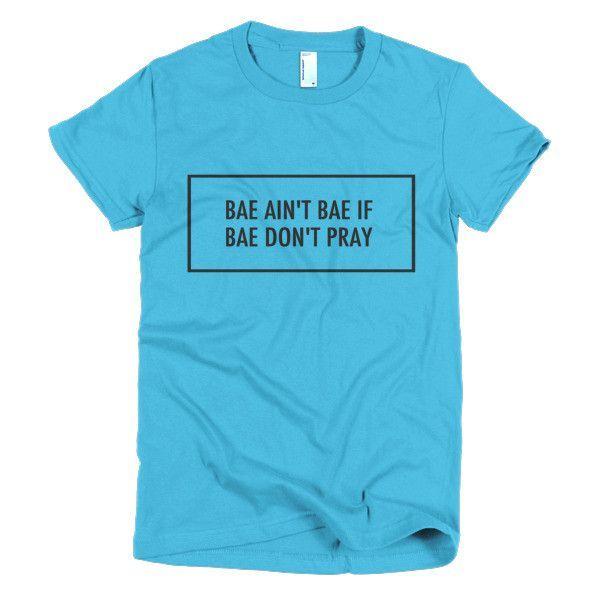 """Bae Ain't Bae If Bae Don't Pray"" - Short sleeve women's t-shirt"