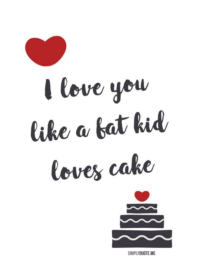 Valentinesday Mood I Love You Like A Fat Kid Loves Cake Mini