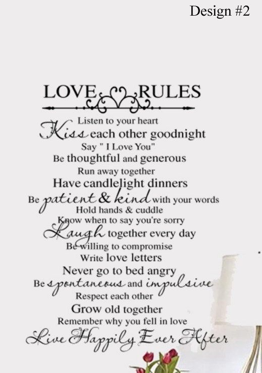w#383 Love Rules Listen to your heart Kiss each other goodnight Say I Love You Be thoughtful and generous Run away together Have candlelight dinners Be patient & kind with your words Hold hands & cuddle Know when to say youre sorry Laugh together every day Be willing to