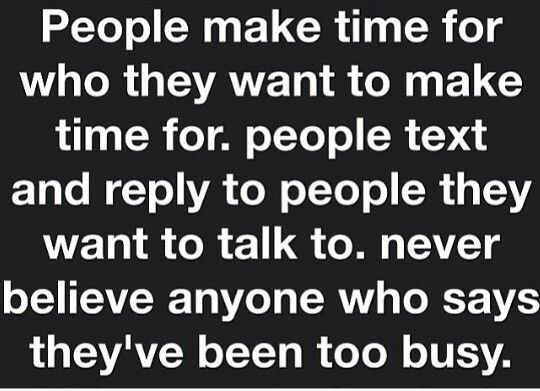People Make Time For Who They Want To Make Time For Busy People Quotes Quotes True Words