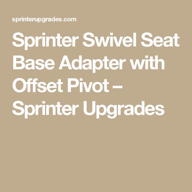 Sprinter Swivel Seat Base Adapter with Offset Pivot