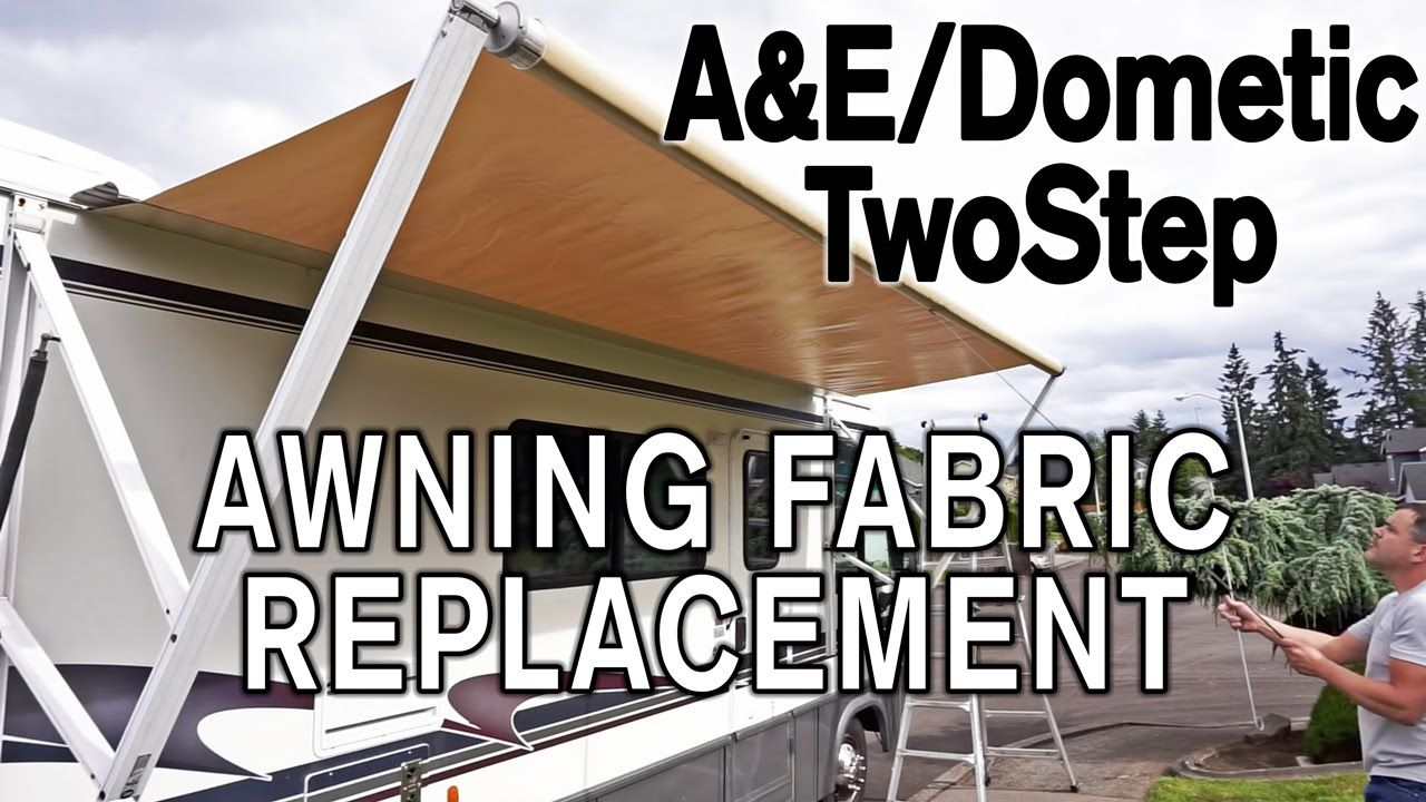How To Replace A E Dometic Twostep Awning Fabric Diy Awning Rv Awning Fabric Rv Awning Replacement