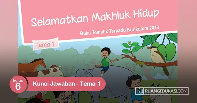 Kunci Jawaban Buku Tematik Kelas 6 Tema 1 Selamatkan Makhluk Hidup Buku Kunci Belajar