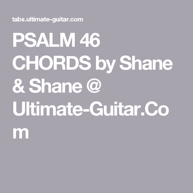 Psalm 46 Chords By Shane Shane Ultimate Guitar Get Around