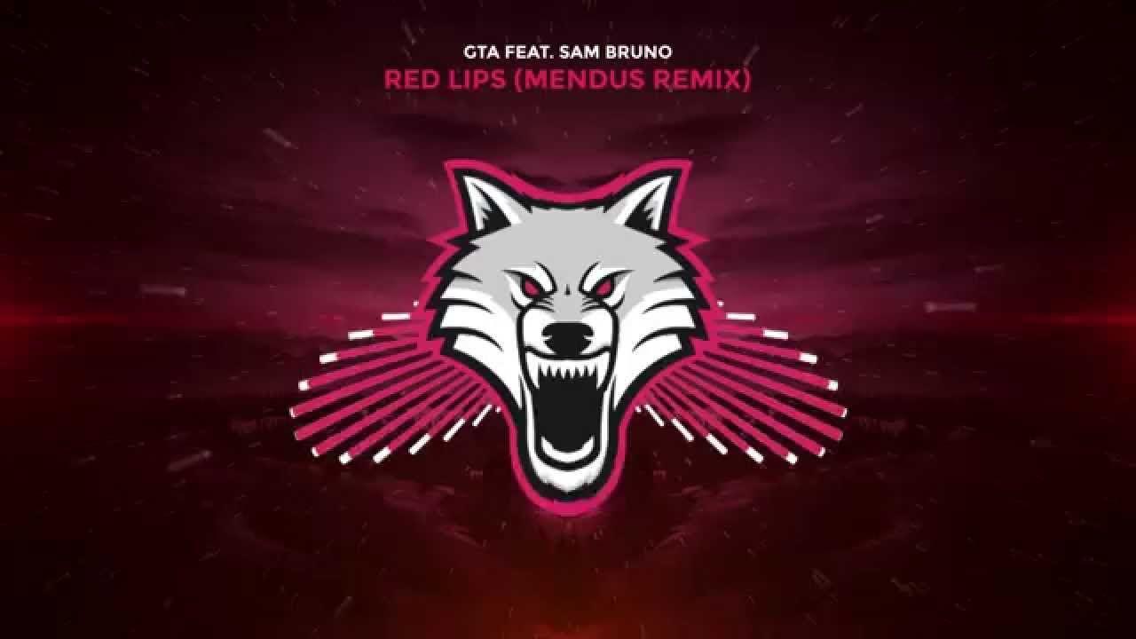 Gta Feat Sam Bruno Red Lips Mendus Remix Youtube Red Lips